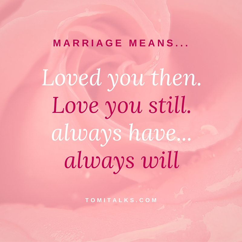 Marriage means...